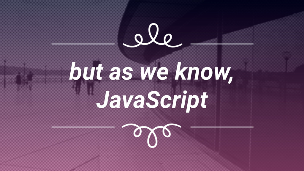 but as we know,