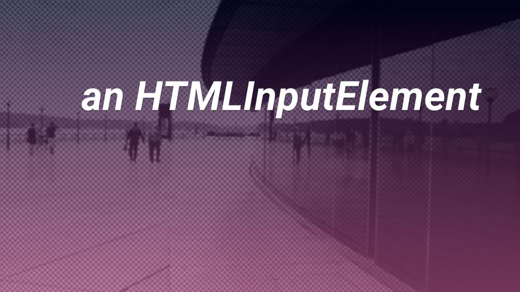 is an HTMLInputElement
