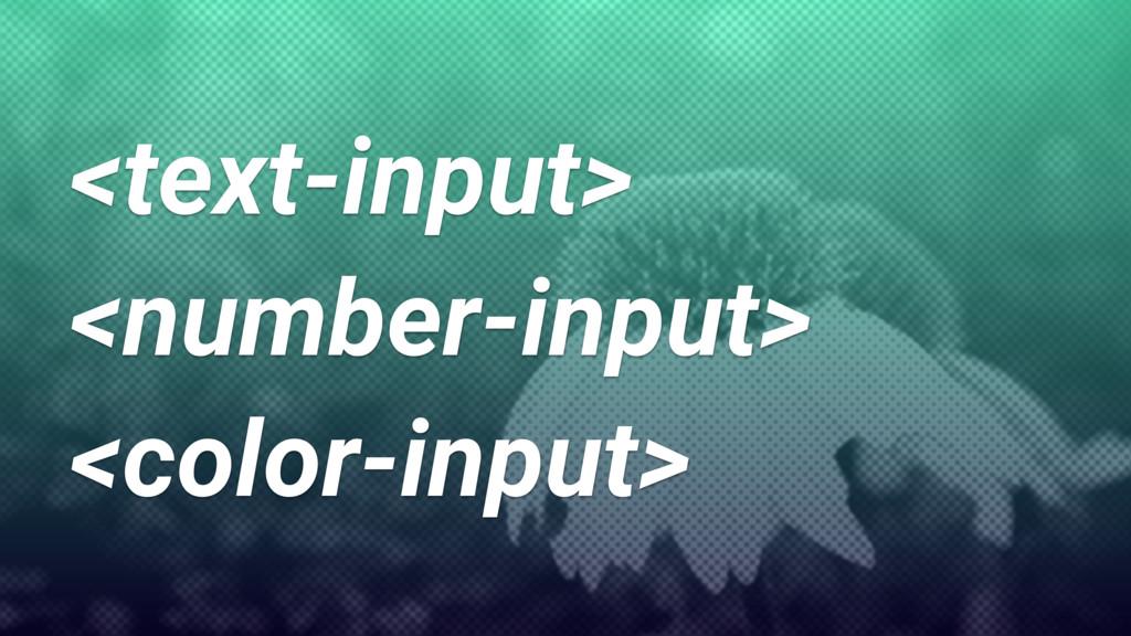 <text-input> <number-input> <color-input>