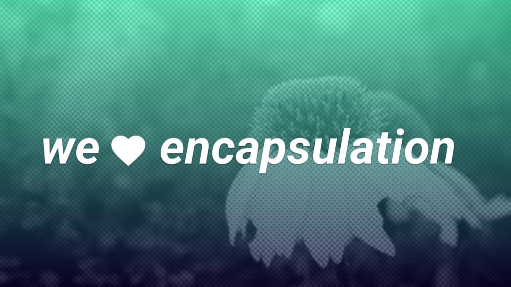 we encapsulation