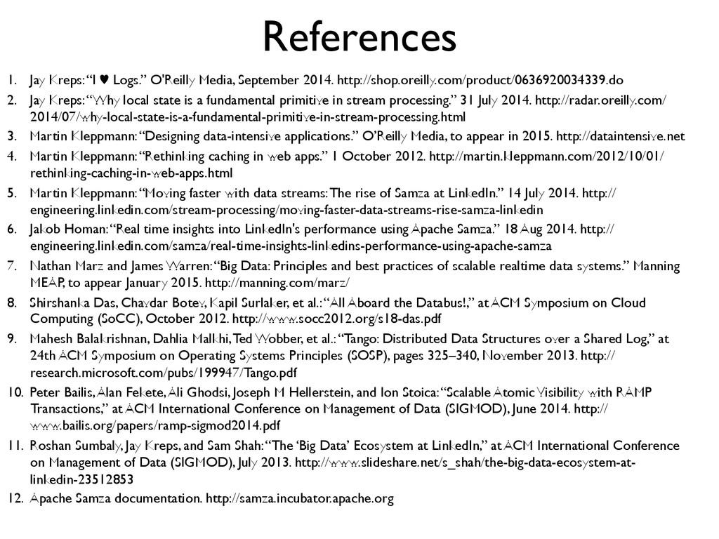 "References  1. Jay Kreps: ""I ♥︎ Logs."" O'Rei..."