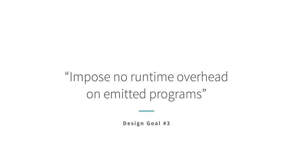 """""""Impose no runtime overhead on emitted program..."""