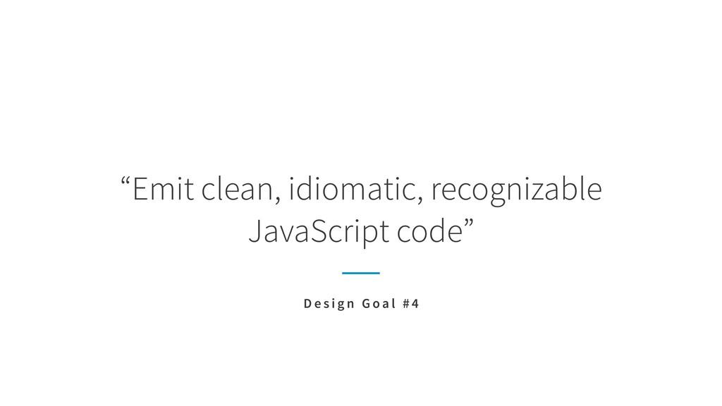"""""""Emit clean, idiomatic, recognizable  JavaScri..."""