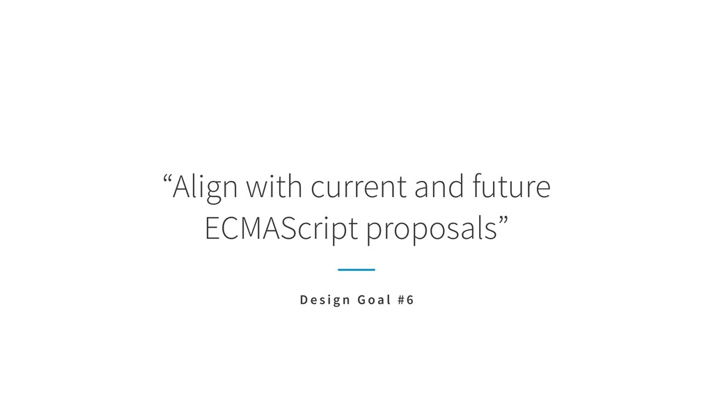 """""""Align with current and future  ECMAScript pro..."""