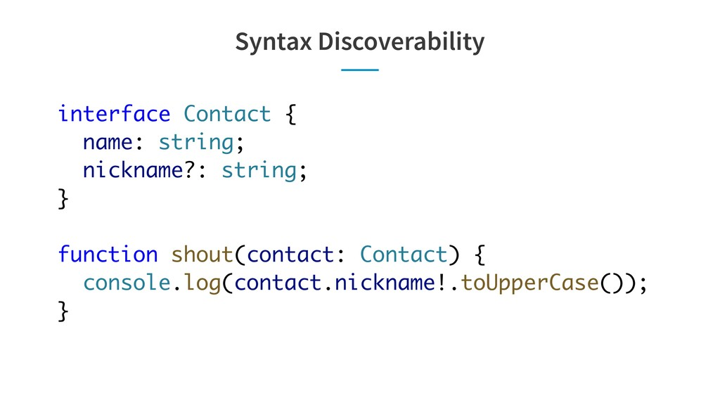 Syntax Discoverability interface Contact { name...
