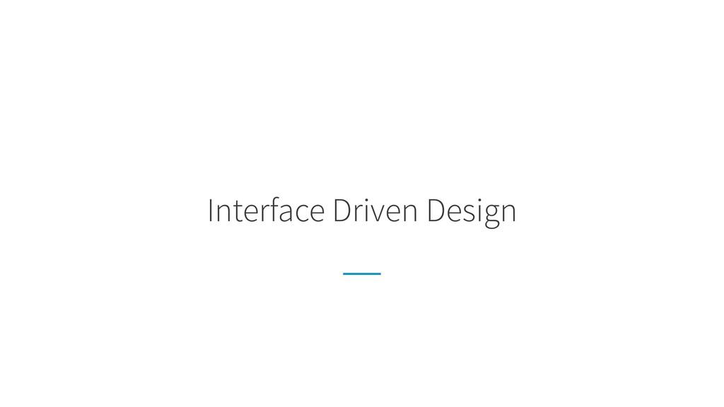 Interface Driven Design