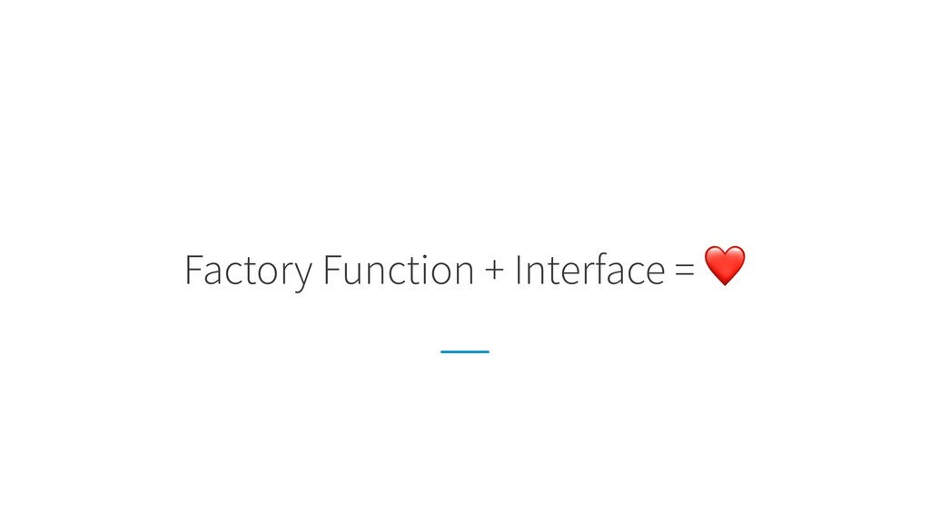 Factory Function + Interface = ❤