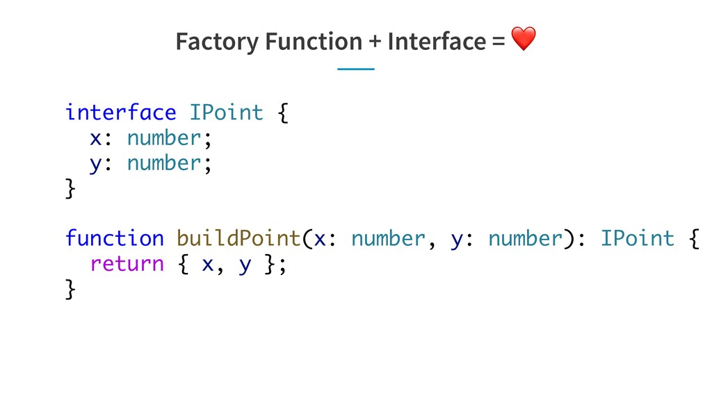 Factory Function + Interface = ❤ interface IPoi...