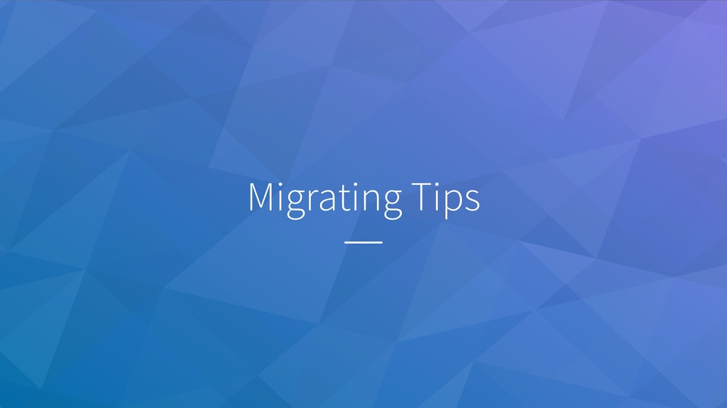 Migrating Tips