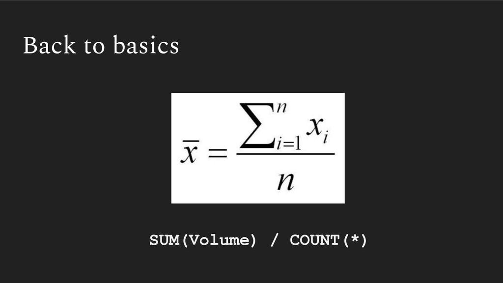 Back to basics SUM(Volume) / COUNT(*)