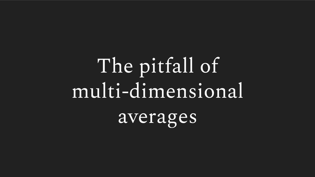 The pitfall of multi-dimensional averages