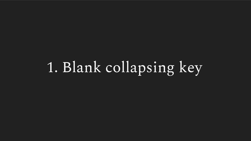 1. Blank collapsing key