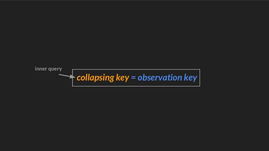 collapsing key = observation key inner query
