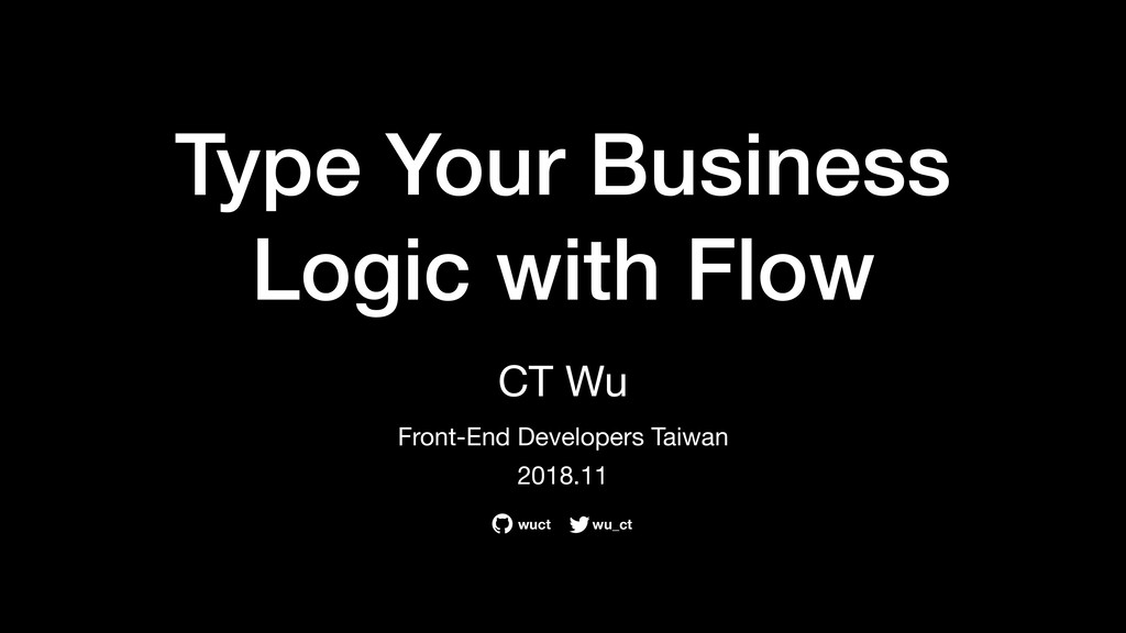 Type Your Business Logic with Flow CT Wu   Fron...