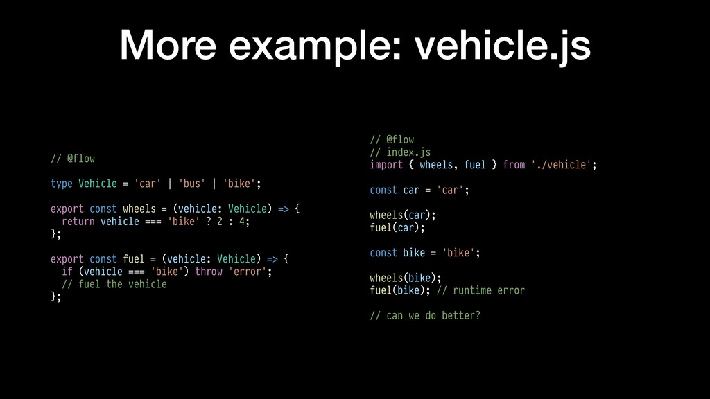 More example: vehicle.js // @flow type Vehicle ...
