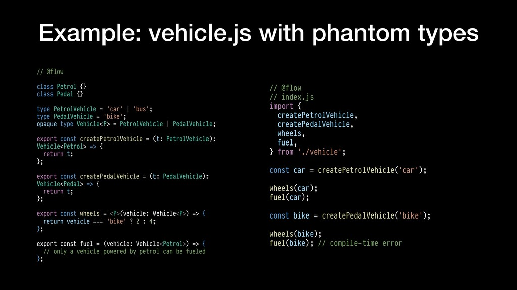 Example: vehicle.js with phantom types // @flow...