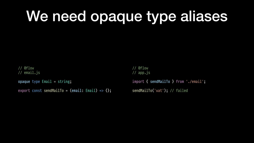 We need opaque type aliases // @flow // email.j...