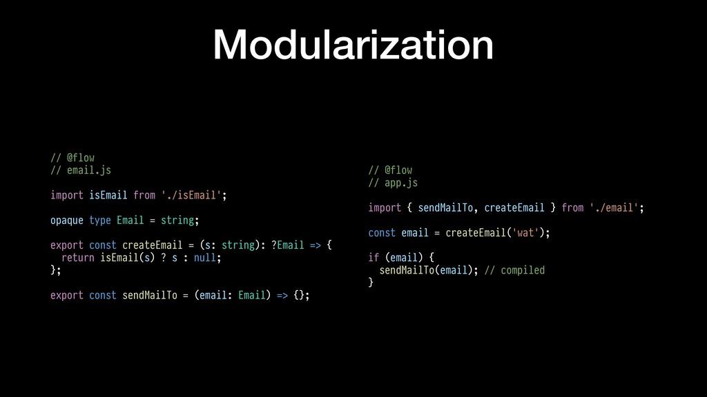 Modularization // @flow // email.js import isEm...