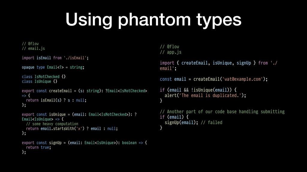 Using phantom types // @flow // email.js import...