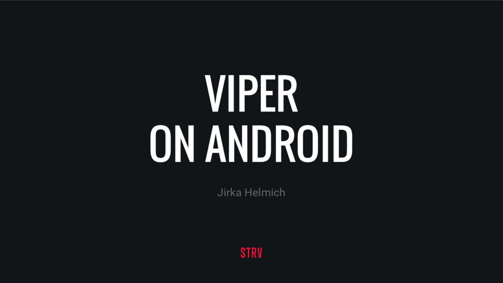 VIPER ON ANDROID Jirka Helmich