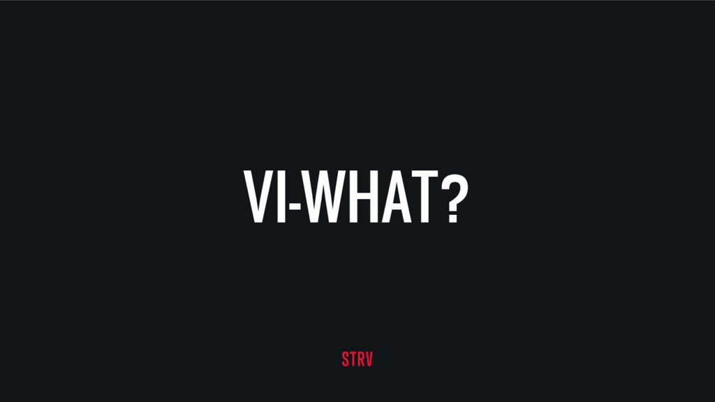 VI-WHAT?