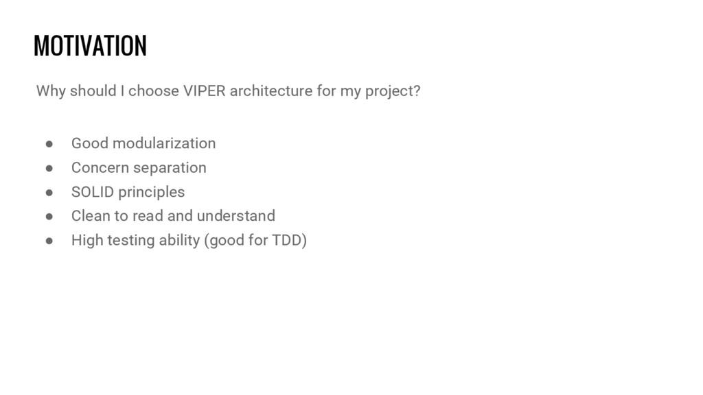MOTIVATION Why should I choose VIPER architectu...