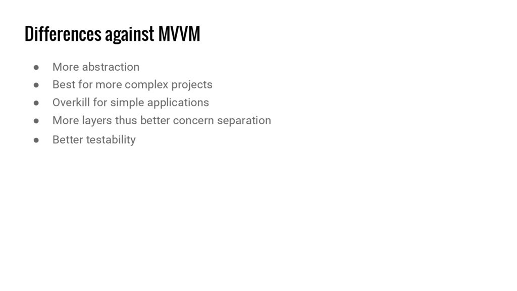 Differences against MVVM ● More abstraction ● B...