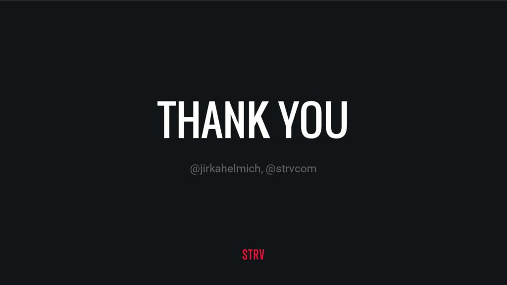 THANK YOU @jirkahelmich, @strvcom