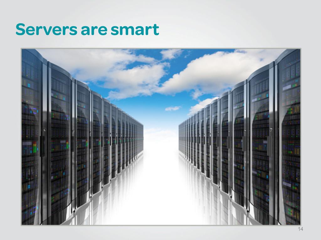 Servers are smart 14