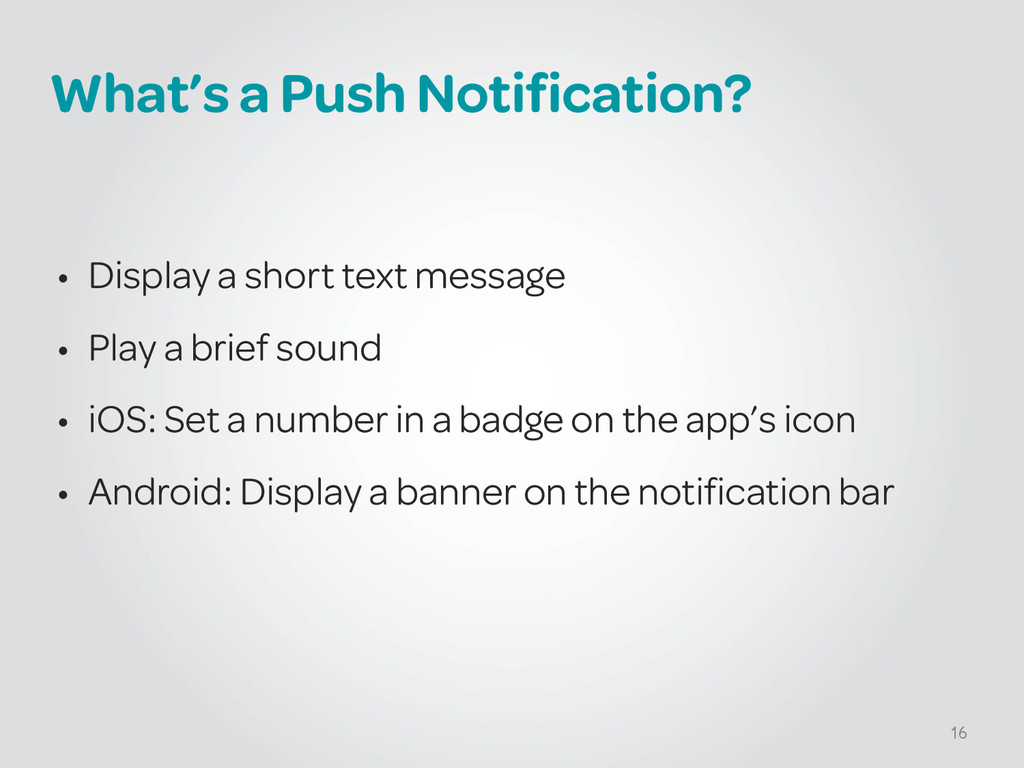 What's a Push Notification? ! • Display a short...