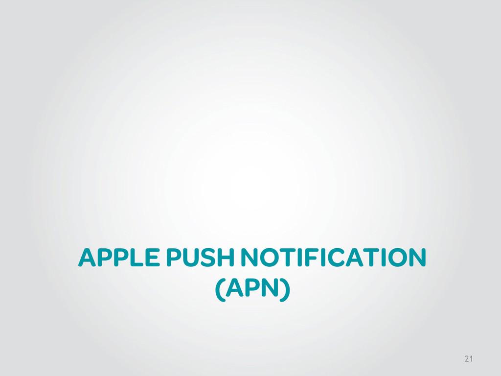 APPLE PUSH NOTIFICATION (APN) 21