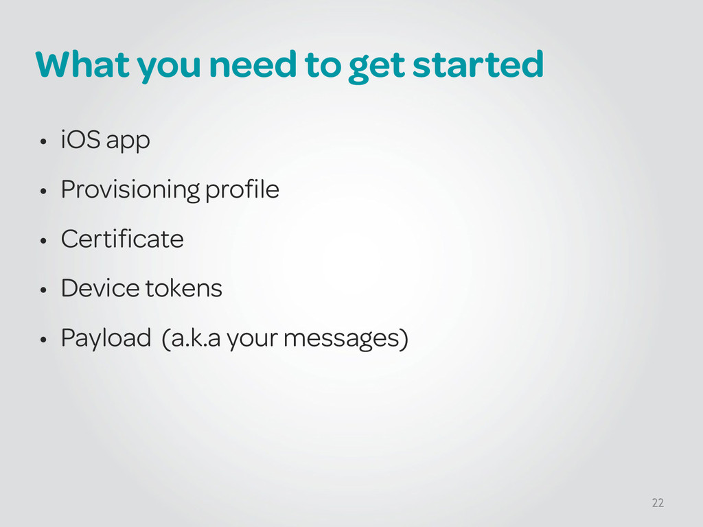 What you need to get started • iOS app • Provis...