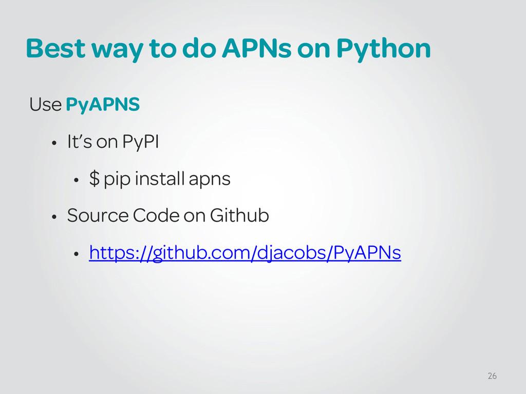 Best way to do APNs on Python Use PyAPNS • It's...