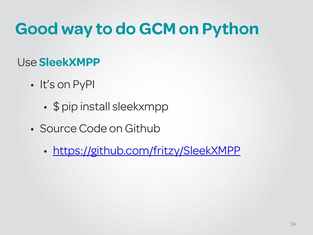 Good way to do GCM on Python Use SleekXMPP • It...