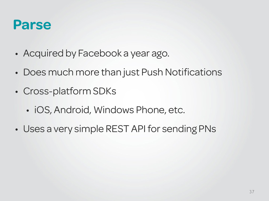 Parse • Acquired by Facebook a year ago. • Does...