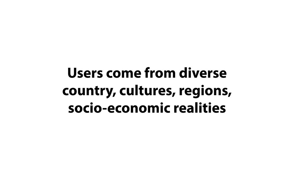 Users come from diverse country, cultures, regi...