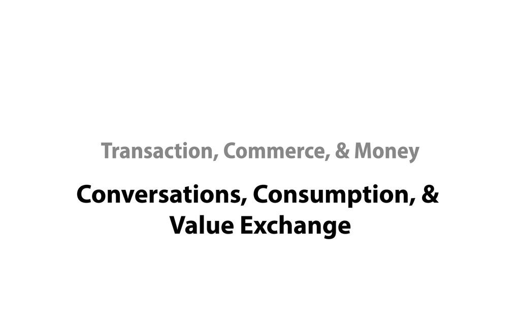 Conversations, Consumption, &   Value Exchange ...