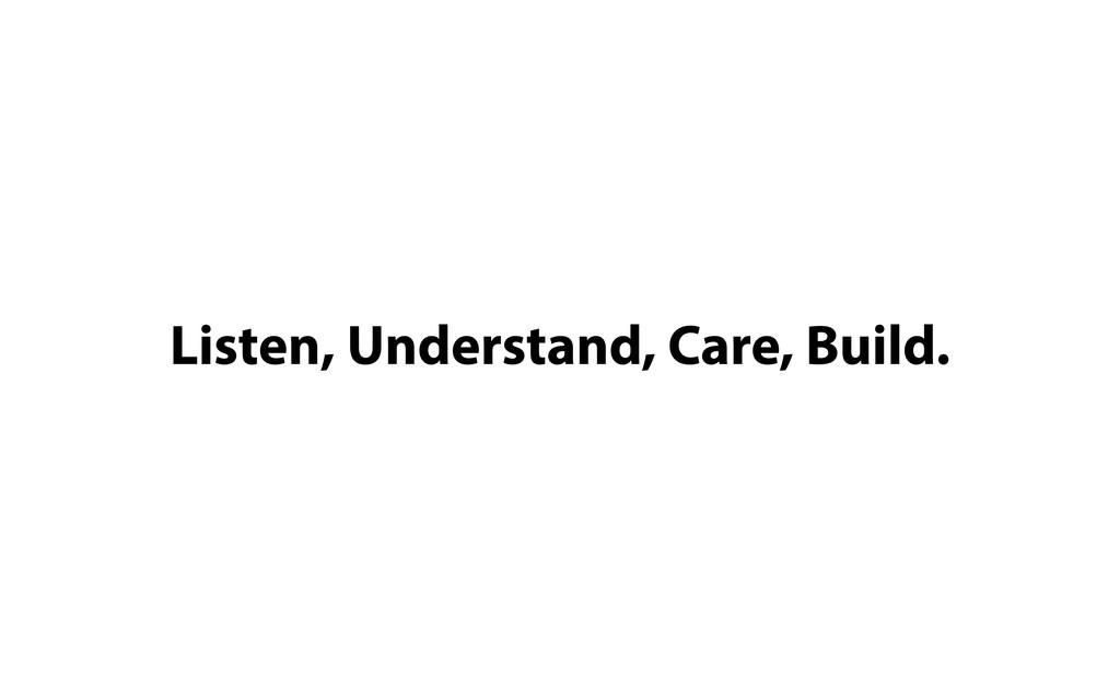 Listen, Understand, Care, Build.