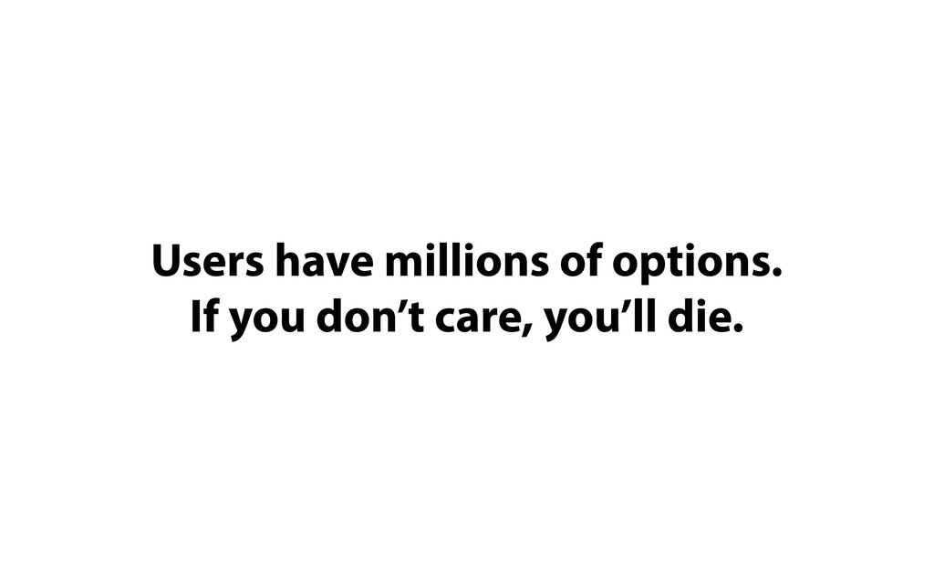 Users have millions of options.  If you don't c...