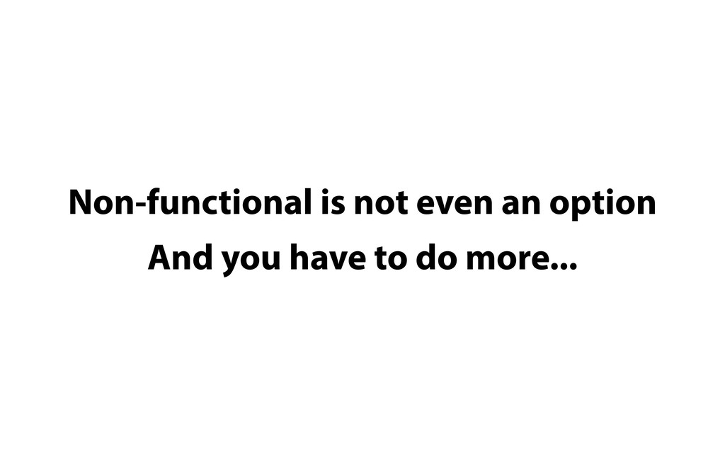 Non-functional is not even an option And you ha...