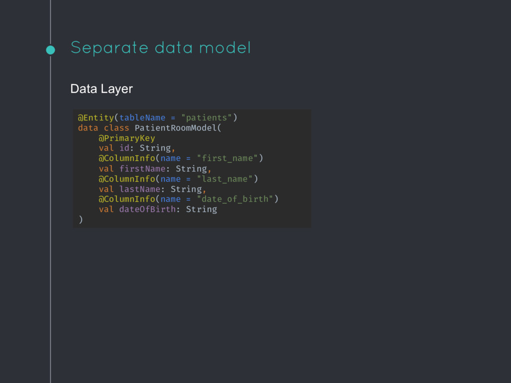 Separate data model Data Layer @Entity(tableNam...