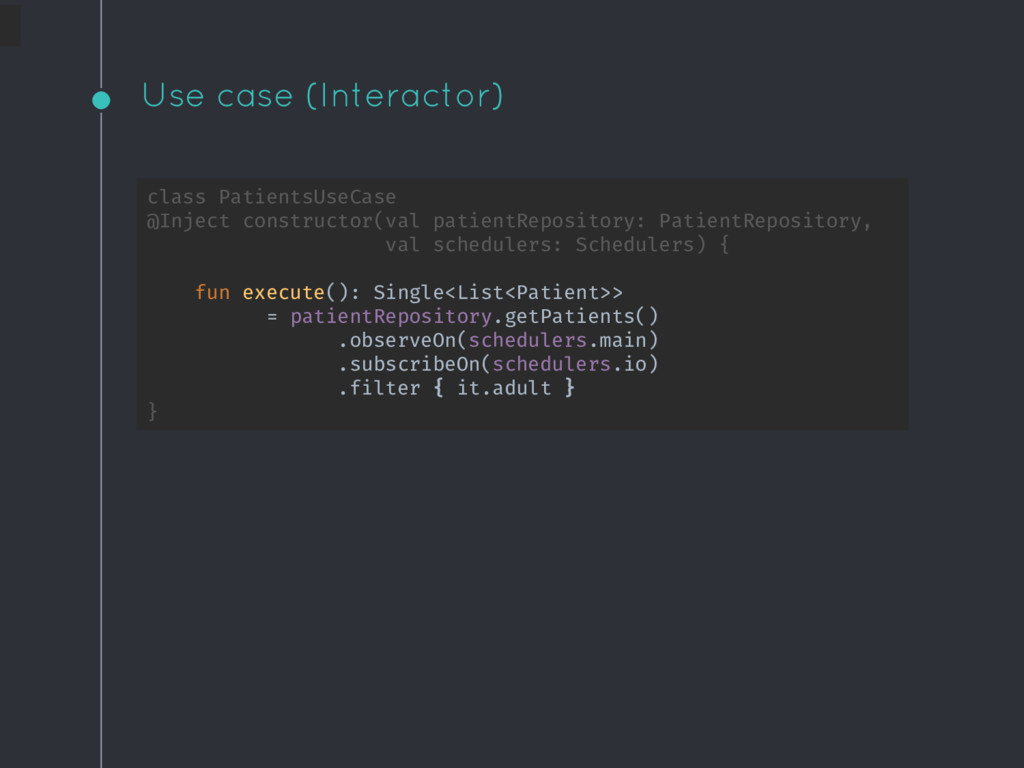 Use case (Interactor) class PatientsUseCase @In...