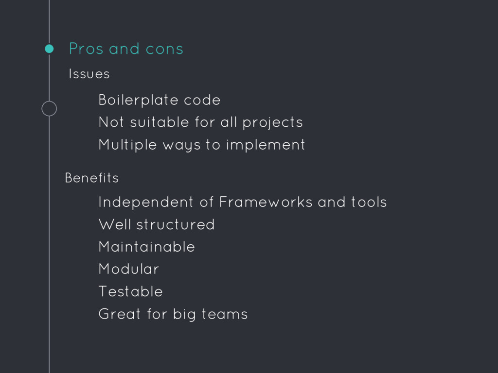 Pros and cons Boilerplate code Not suitable for...