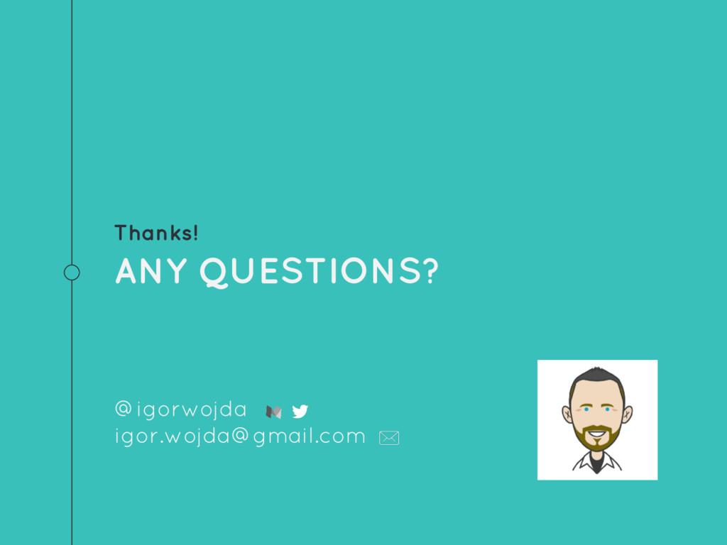 Thanks! ANY QUESTIONS? @igorwojda igor.wojda@gm...