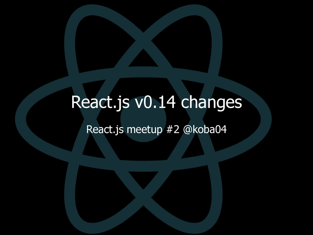 React.js v0.14 changes React.js meetup #2 @koba...