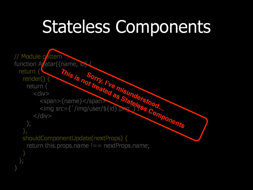 Stateless Components // Module pattern function...
