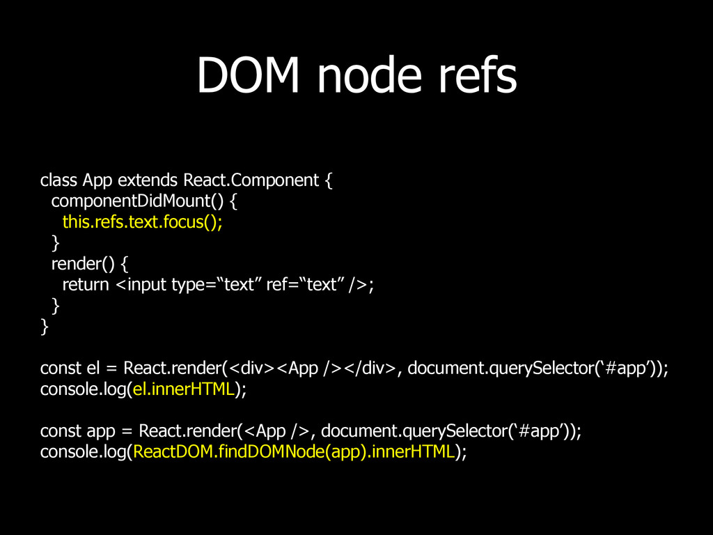 DOM node refs class App extends React.Component...