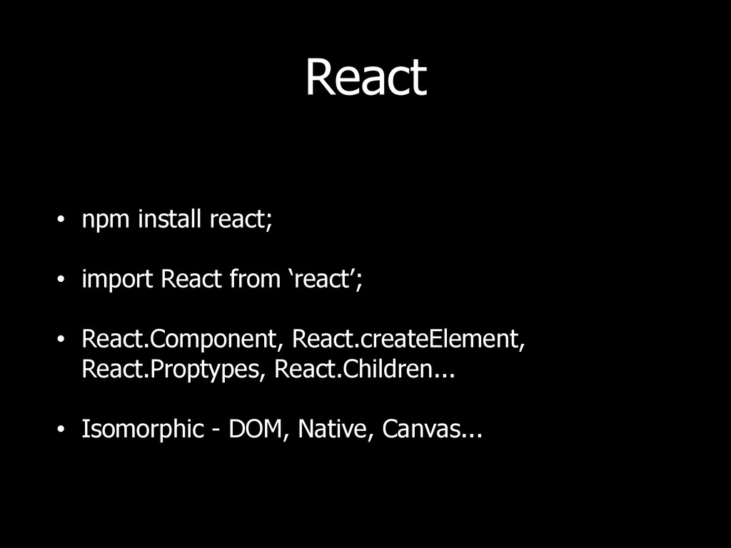 React • npm install react; • import React from ...