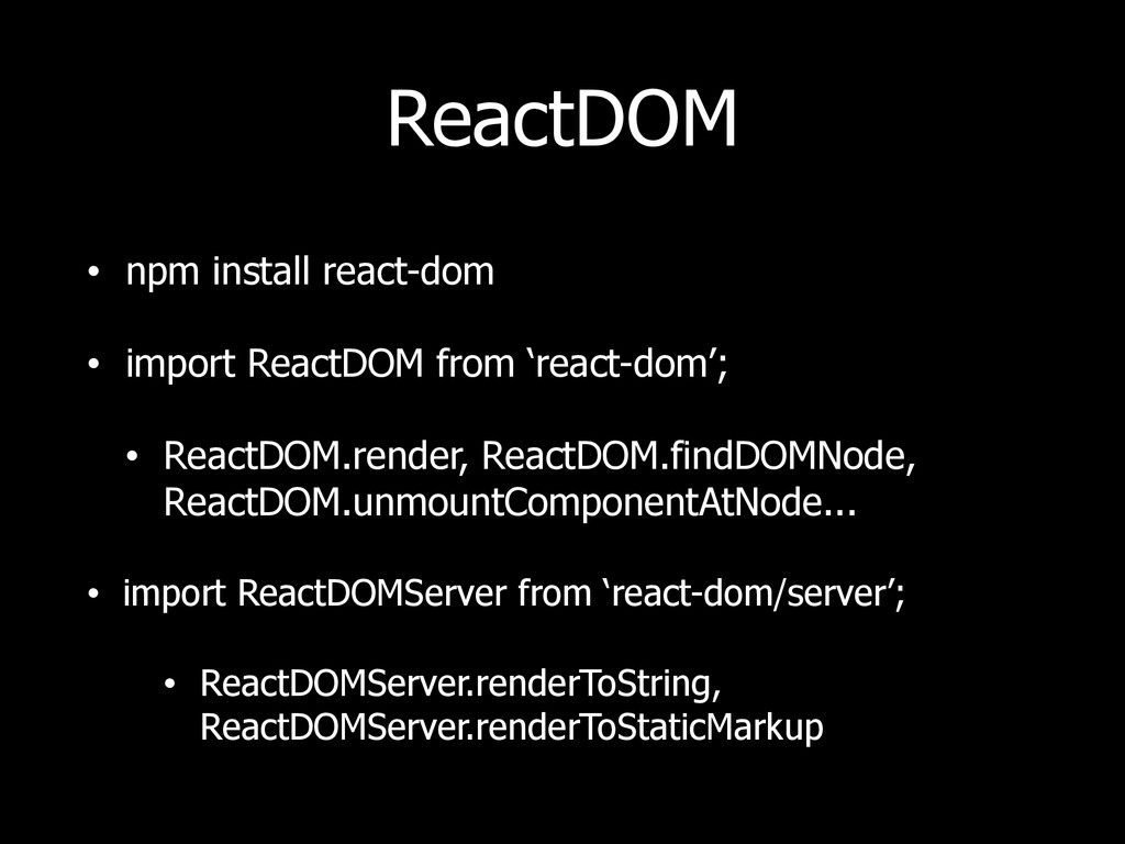 ReactDOM • npm install react-dom • import React...