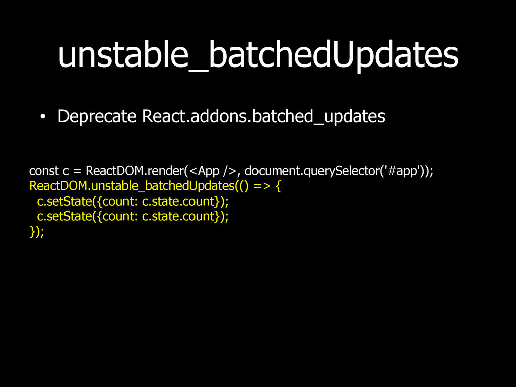 unstable_batchedUpdates • Deprecate React.addon...